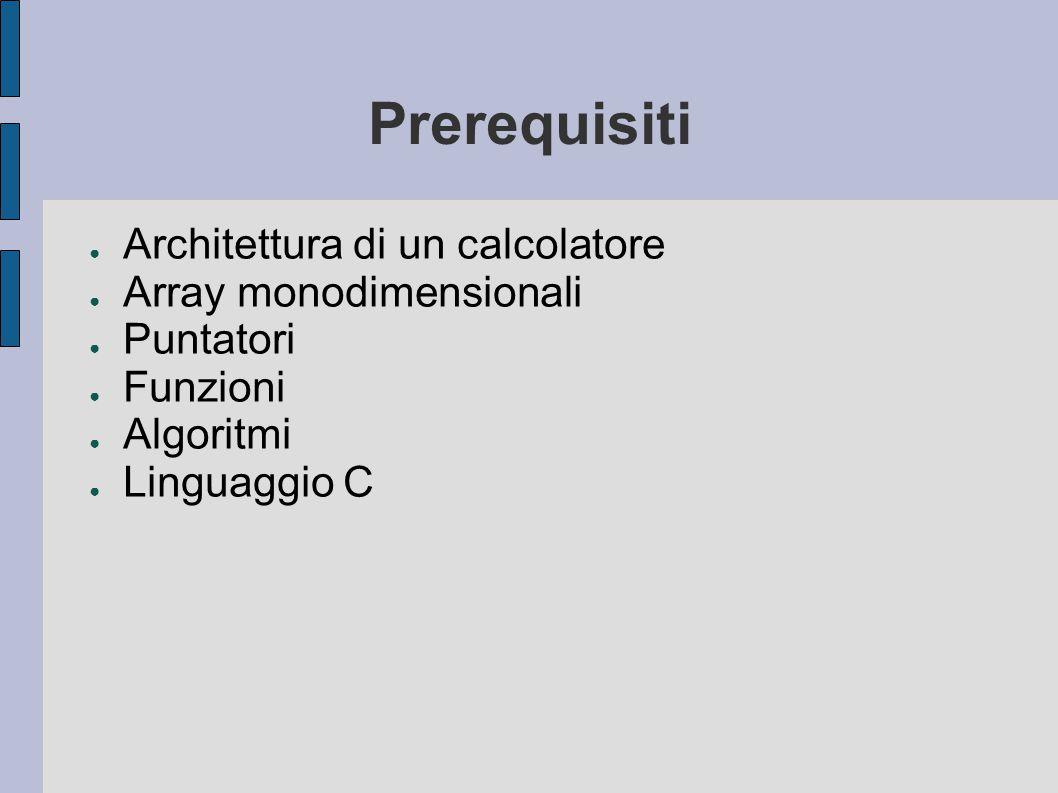 Prerequisiti Architettura di un calcolatore Array monodimensionali
