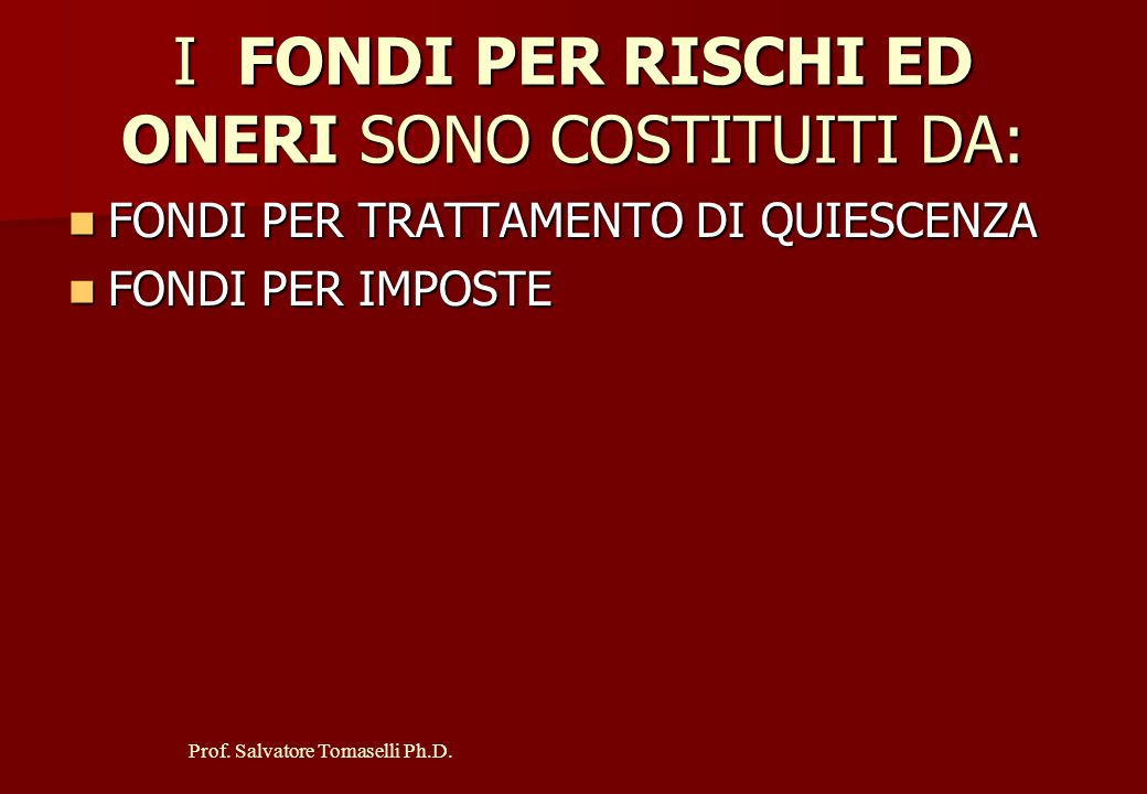 I FONDI PER RISCHI ED ONERI SONO COSTITUITI DA:
