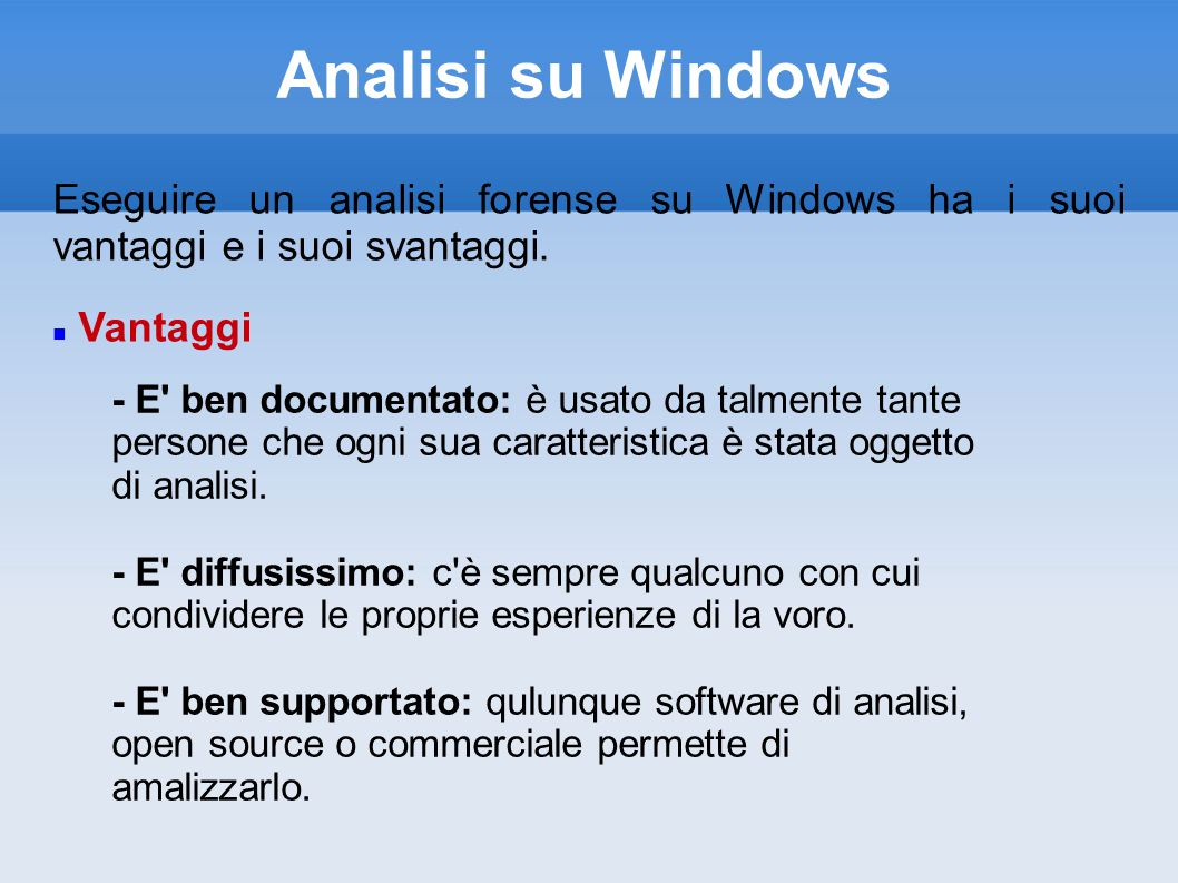 Analisi su Windows Eseguire un analisi forense su Windows ha i suoi vantaggi e i suoi svantaggi. Vantaggi.