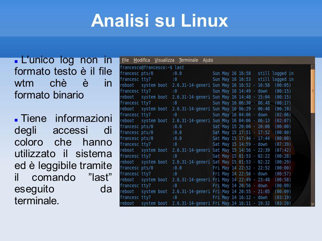 Analisi su Linux L unico log non in formato testo è il file wtm chè è in formato binario.