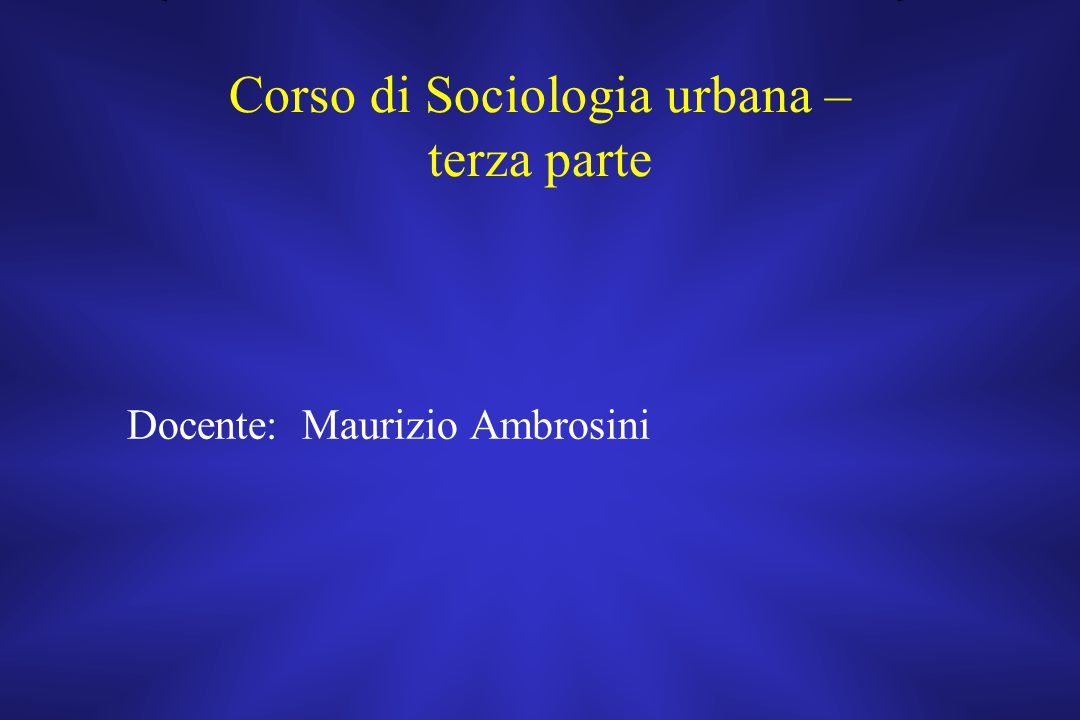 Corso di Sociologia urbana – terza parte