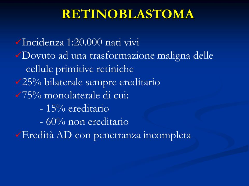 RETINOBLASTOMA Incidenza 1:20.000 nati vivi