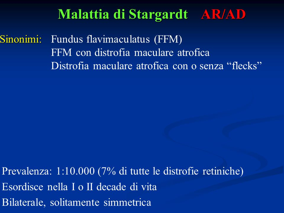 Malattia di Stargardt AR/AD Sinonimi: Fundus flavimaculatus (FFM)