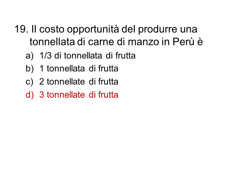 19. Il costo opportunità del produrre una tonnellata di carne di manzo in Perù è