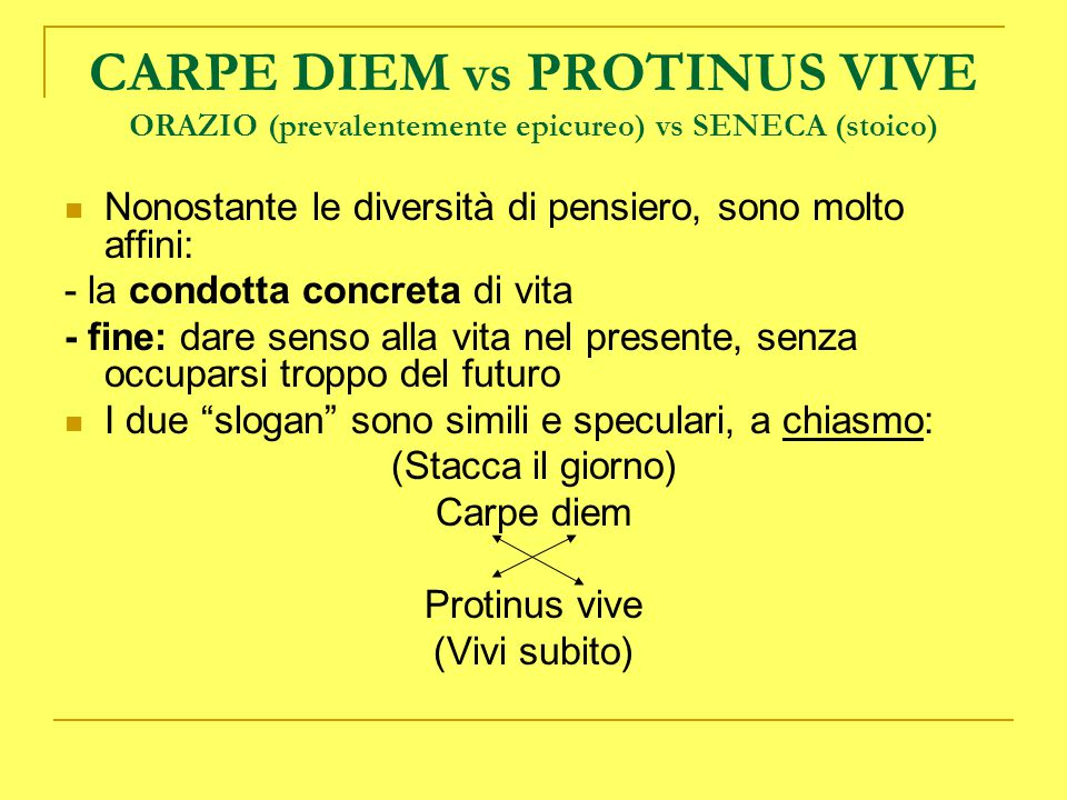 CARPE DIEM vs PROTINUS VIVE ORAZIO (prevalentemente epicureo) vs SENECA (stoico)