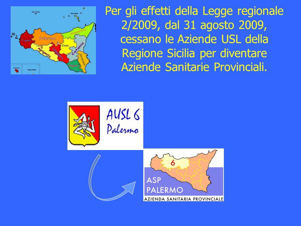 Per gli effetti della Legge regionale 2/2009, dal 31 agosto 2009, cessano le Aziende USL della Regione Sicilia per diventare Aziende Sanitarie Provinciali.
