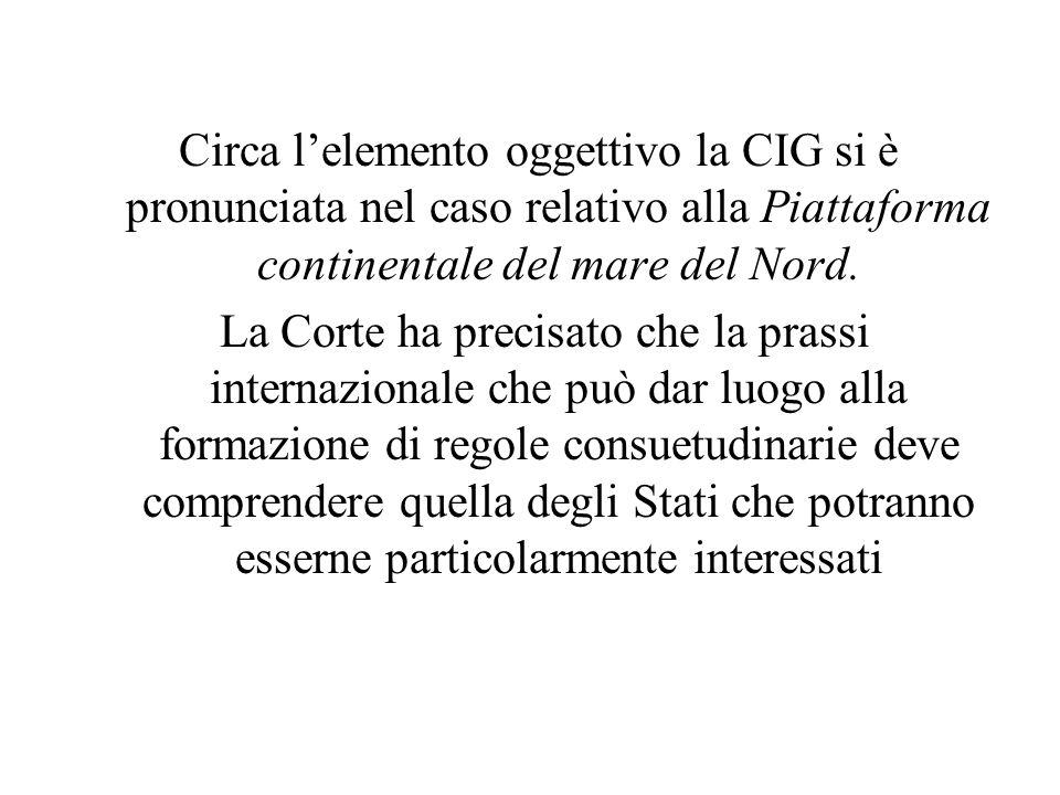 Circa l'elemento oggettivo la CIG si è pronunciata nel caso relativo alla Piattaforma continentale del mare del Nord.