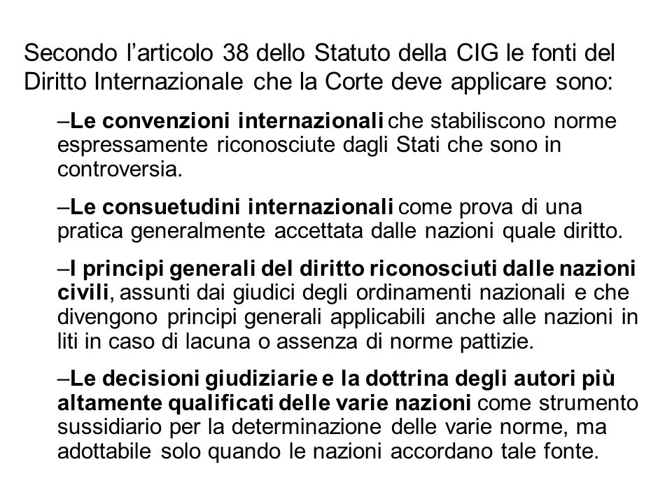 Secondo l'articolo 38 dello Statuto della CIG le fonti del Diritto Internazionale che la Corte deve applicare sono: