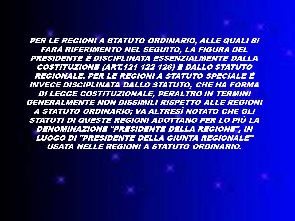 Per le regioni a statuto ordinario, alle quali si farà riferimento nel seguito, la figura del presidente è disciplinata essenzialmente dalla Costituzione (art.121 122 126) e dallo statuto regionale.