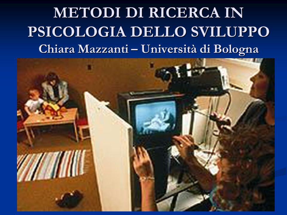 METODI DI RICERCA IN PSICOLOGIA DELLO SVILUPPO Chiara Mazzanti – Università di Bologna
