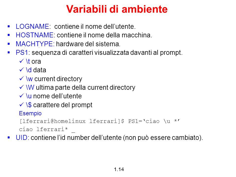 Variabili di ambiente LOGNAME: contiene il nome dell'utente.