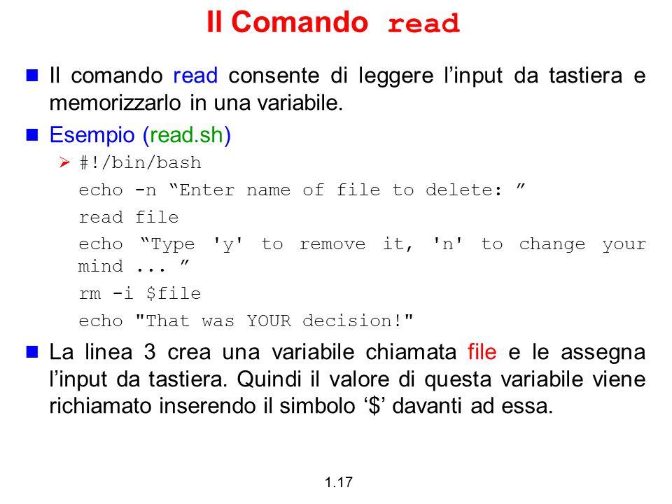 Il Comando read Il comando read consente di leggere l'input da tastiera e memorizzarlo in una variabile.