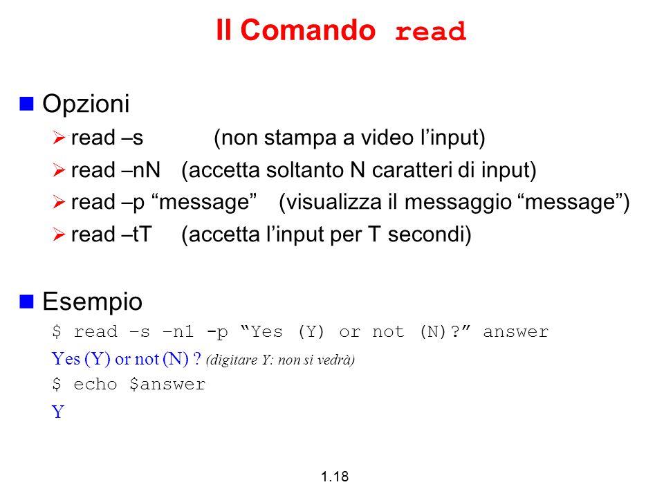 Il Comando read Opzioni Esempio read –s (non stampa a video l'input)