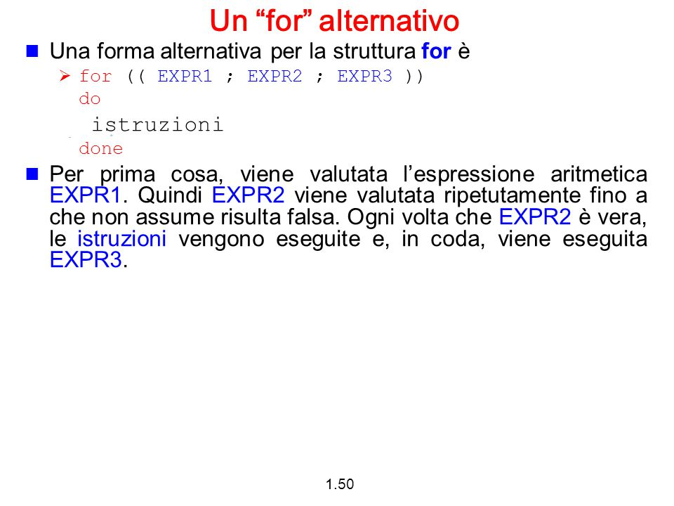 Un for alternativo Una forma alternativa per la struttura for è