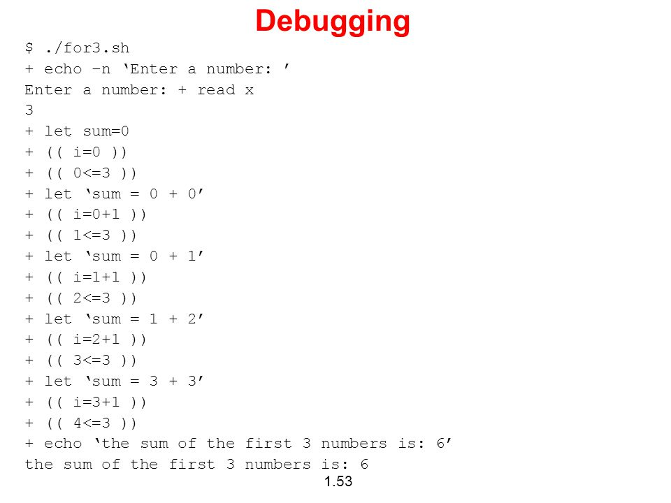 Debugging $ ./for3.sh + echo –n 'Enter a number: '