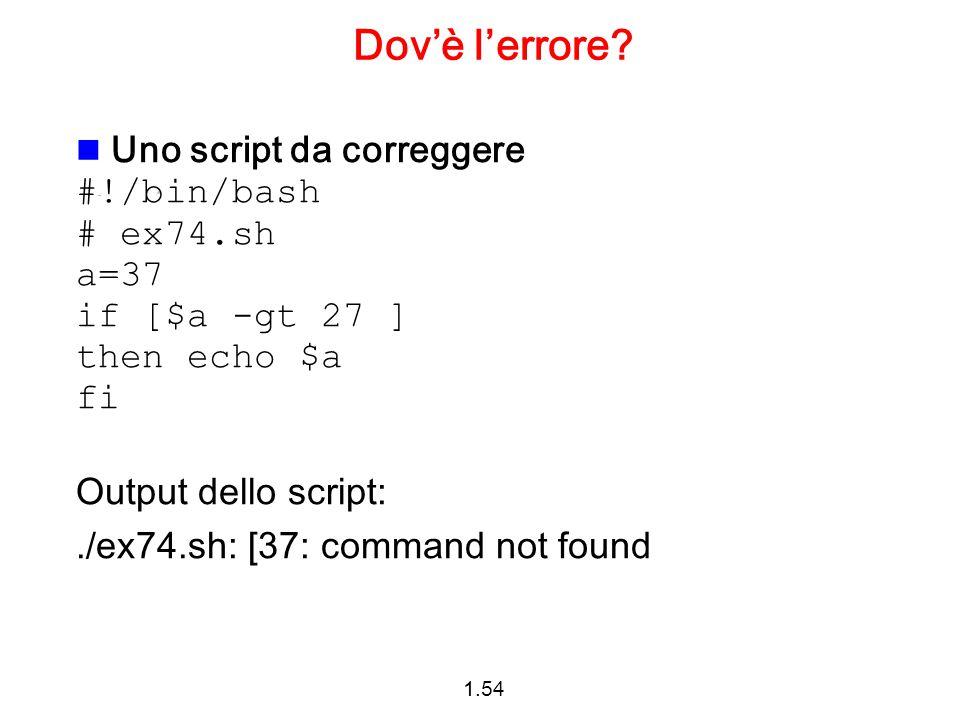 Dov'è l'errore Uno script da correggere #!/bin/bash # ex74.sh a=37