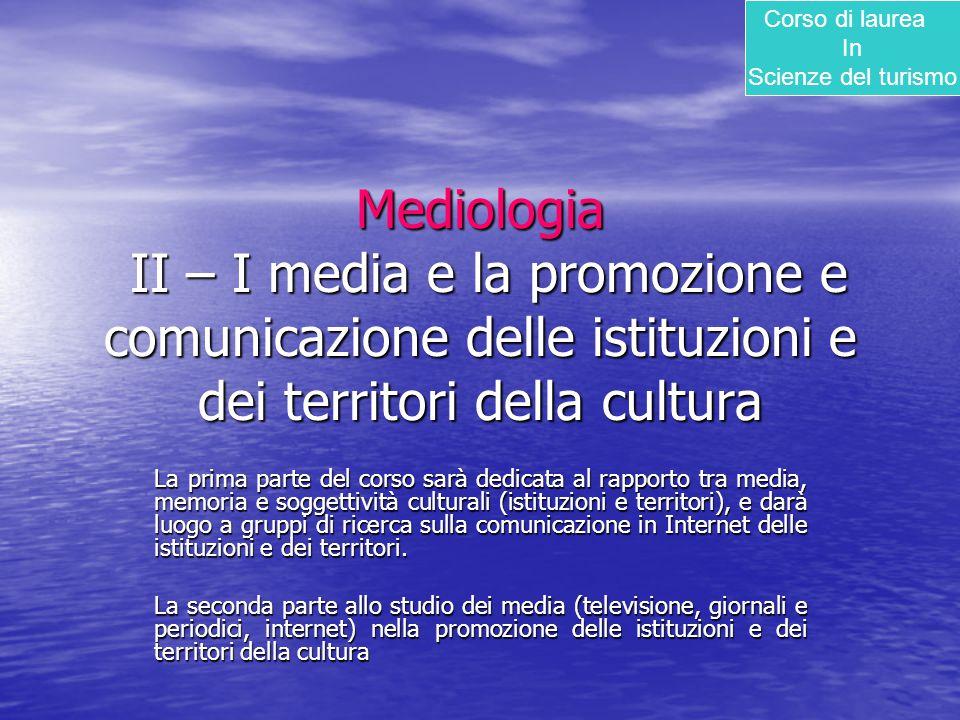 Corso di laurea In. Scienze del turismo. Mediologia II – I media e la promozione e comunicazione delle istituzioni e dei territori della cultura.