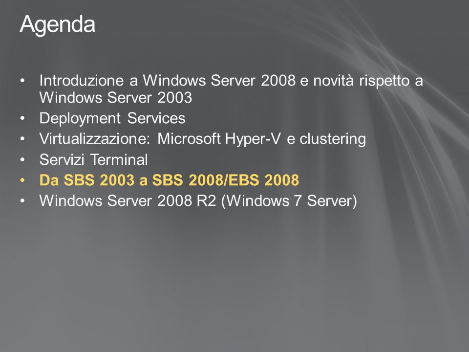 Agenda Introduzione a Windows Server 2008 e novità rispetto a Windows Server 2003. Deployment Services.
