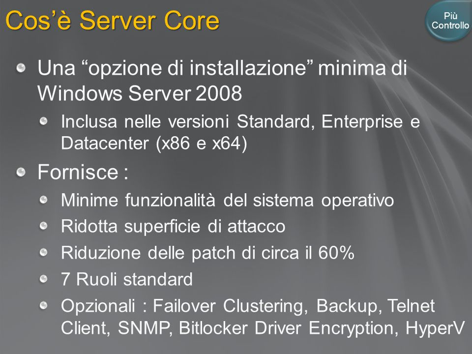 Cos'è Server Core Più Controllo. Una opzione di installazione minima di Windows Server 2008.