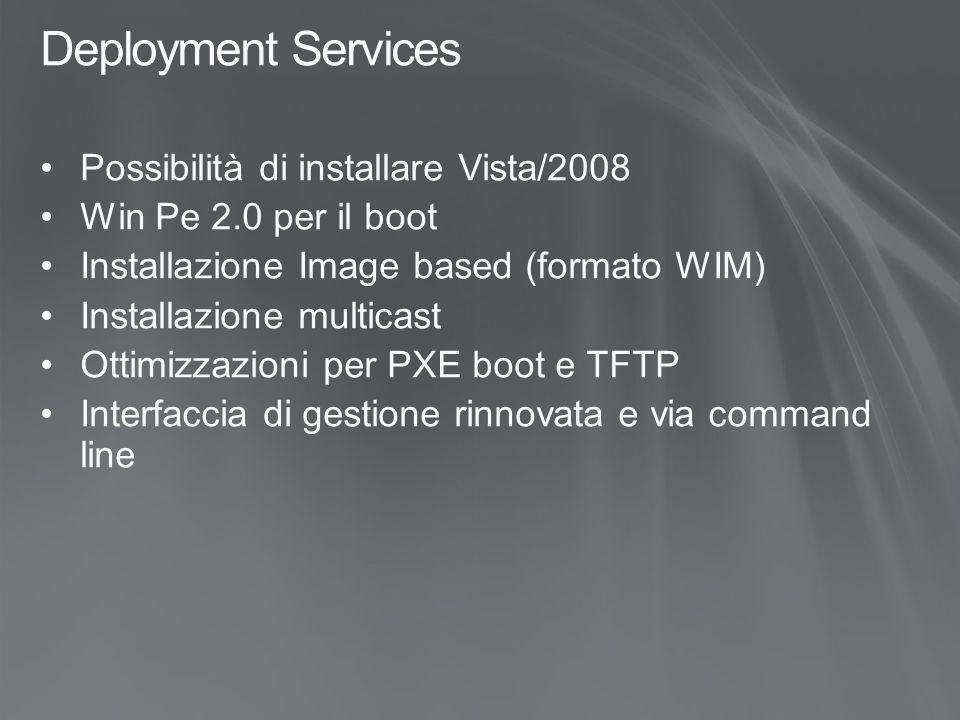 Deployment Services Possibilità di installare Vista/2008