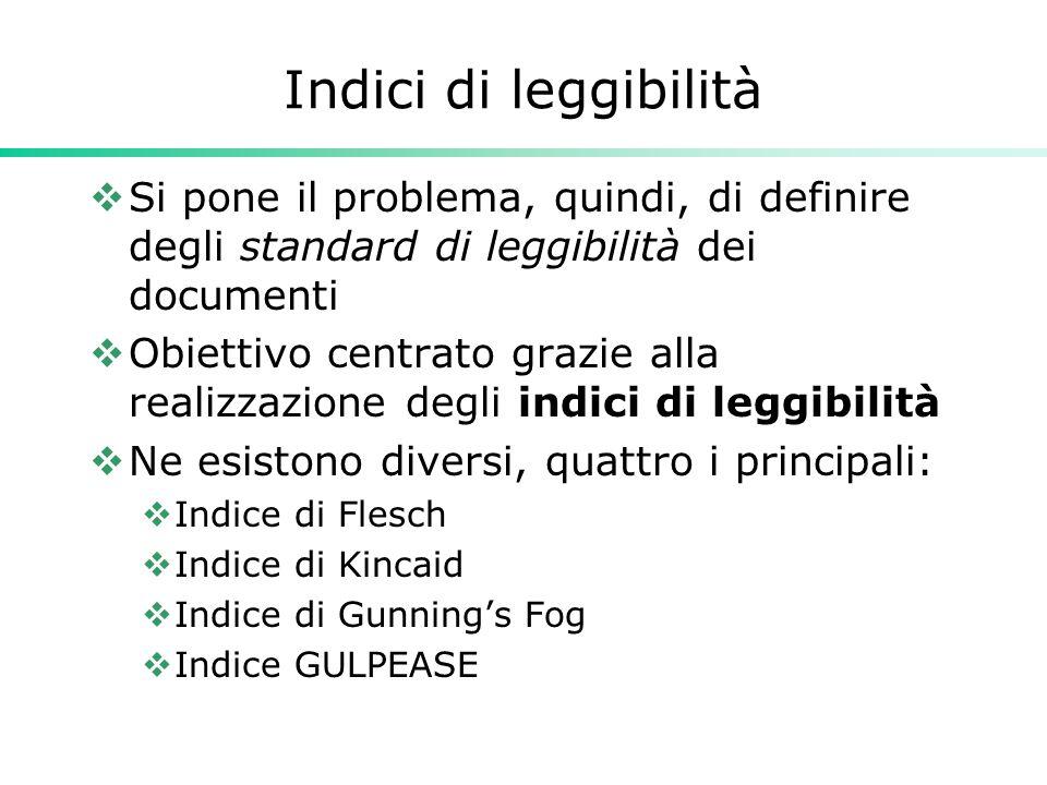Indici di leggibilità Si pone il problema, quindi, di definire degli standard di leggibilità dei documenti.