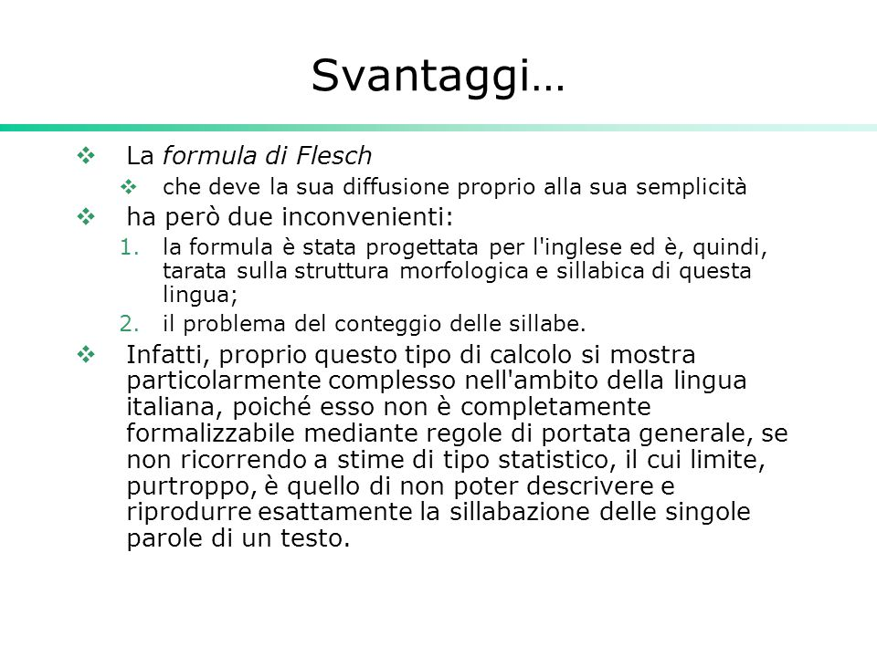 Svantaggi… La formula di Flesch ha però due inconvenienti: