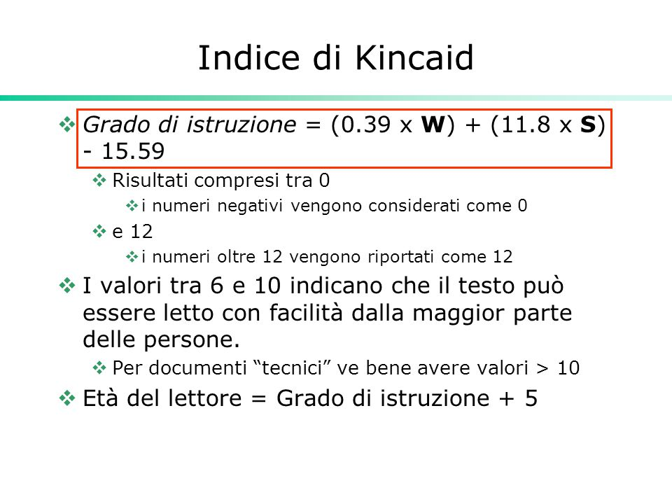 Indice di Kincaid Grado di istruzione = (0.39 x W) + (11.8 x S) - 15.59. Risultati compresi tra 0.