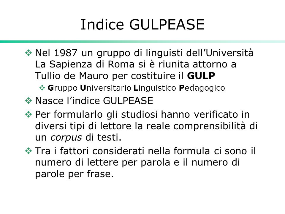 Indice GULPEASE Nel 1987 un gruppo di linguisti dell'Università La Sapienza di Roma si è riunita attorno a Tullio de Mauro per costituire il GULP.