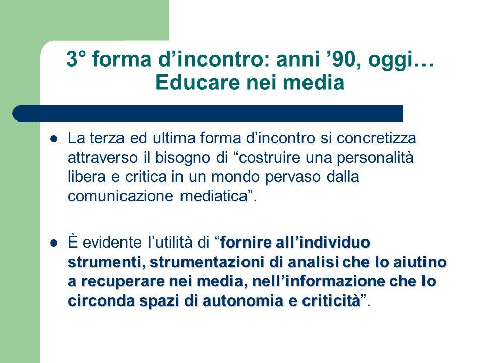 3° forma d'incontro: anni '90, oggi… Educare nei media