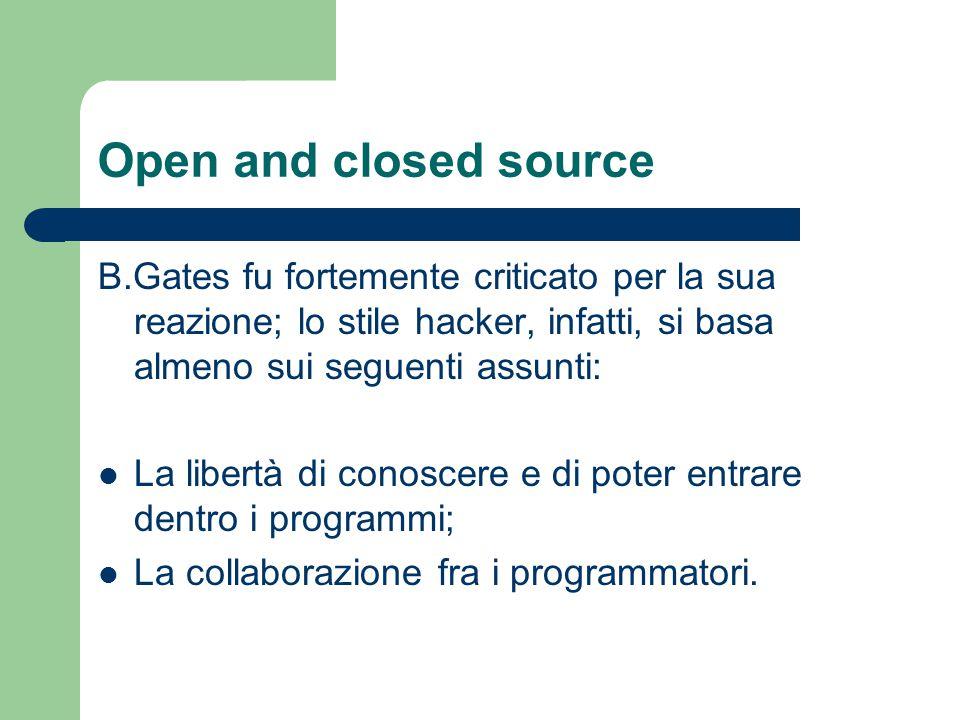 Open and closed source B.Gates fu fortemente criticato per la sua reazione; lo stile hacker, infatti, si basa almeno sui seguenti assunti: