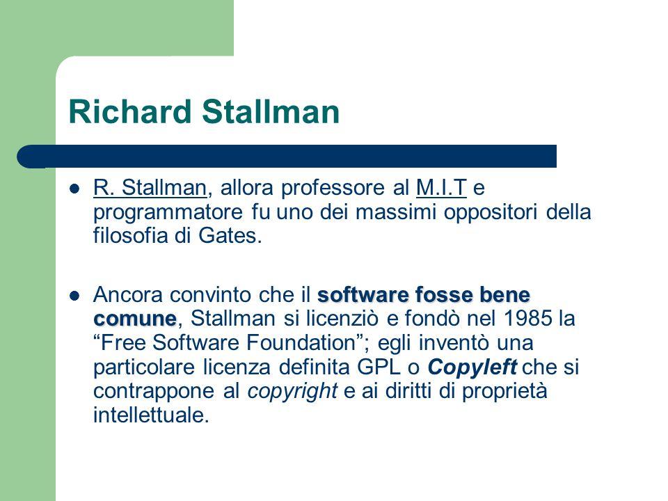 Richard Stallman R. Stallman, allora professore al M.I.T e programmatore fu uno dei massimi oppositori della filosofia di Gates.