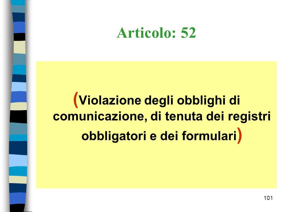 Articolo: 52 (Violazione degli obblighi di comunicazione, di tenuta dei registri obbligatori e dei formulari)