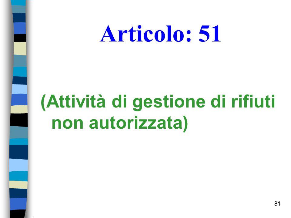 Articolo: 51 (Attività di gestione di rifiuti non autorizzata)