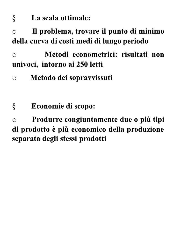 § La scala ottimale: o Il problema, trovare il punto di minimo della curva di costi medi di lungo periodo.