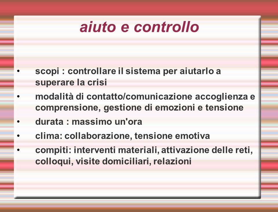aiuto e controllo scopi : controllare il sistema per aiutarlo a superare la crisi.