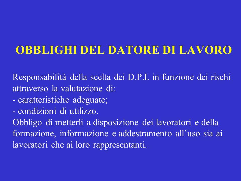 OBBLIGHI DEL DATORE DI LAVORO Responsabilità della scelta dei D. P. I