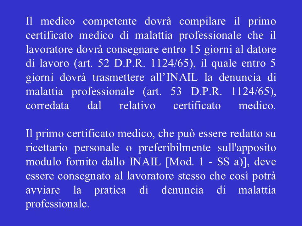 Il medico competente dovrà compilare il primo certificato medico di malattia professionale che il lavoratore dovrà consegnare entro 15 giorni al datore di lavoro (art.