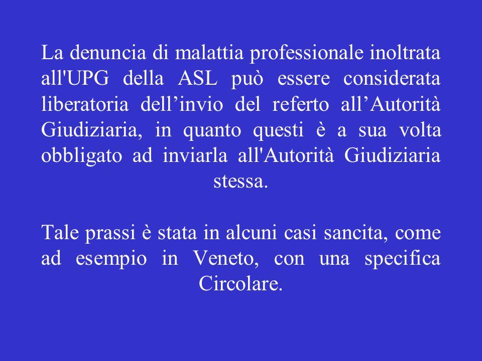 La denuncia di malattia professionale inoltrata all UPG della ASL può essere considerata liberatoria dell'invio del referto all'Autorità Giudiziaria, in quanto questi è a sua volta obbligato ad inviarla all Autorità Giudiziaria stessa.