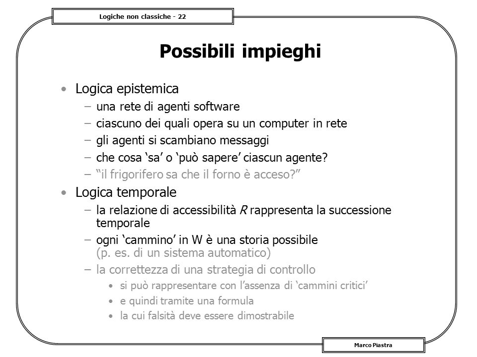 Possibili impieghi Logica epistemica Logica temporale