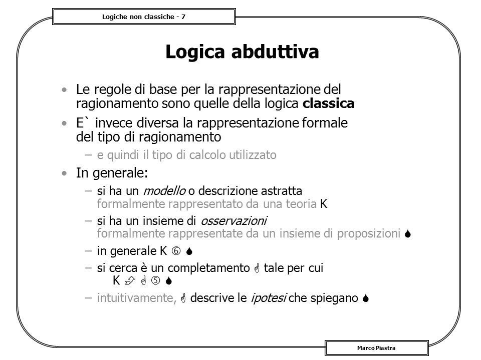 Logica abduttiva Le regole di base per la rappresentazione del ragionamento sono quelle della logica classica.