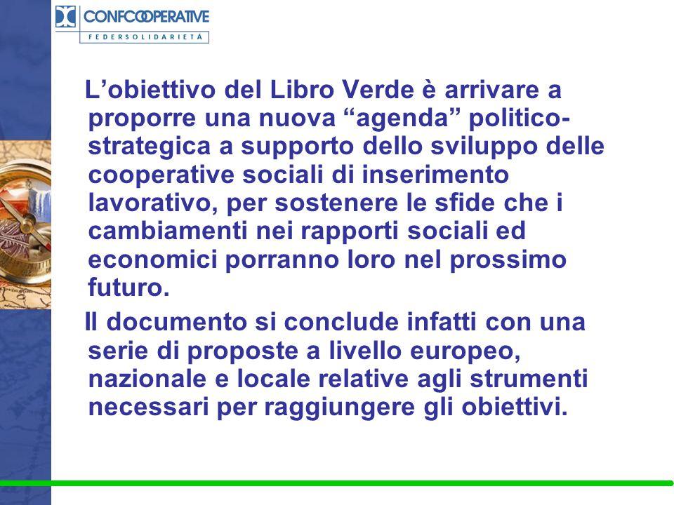 L'obiettivo del Libro Verde è arrivare a proporre una nuova agenda politico-strategica a supporto dello sviluppo delle cooperative sociali di inserimento lavorativo, per sostenere le sfide che i cambiamenti nei rapporti sociali ed economici porranno loro nel prossimo futuro.