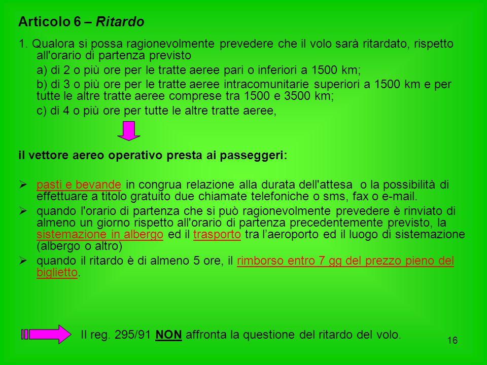 Articolo 6 – Ritardo 1. Qualora si possa ragionevolmente prevedere che il volo sarà ritardato, rispetto all orario di partenza previsto.