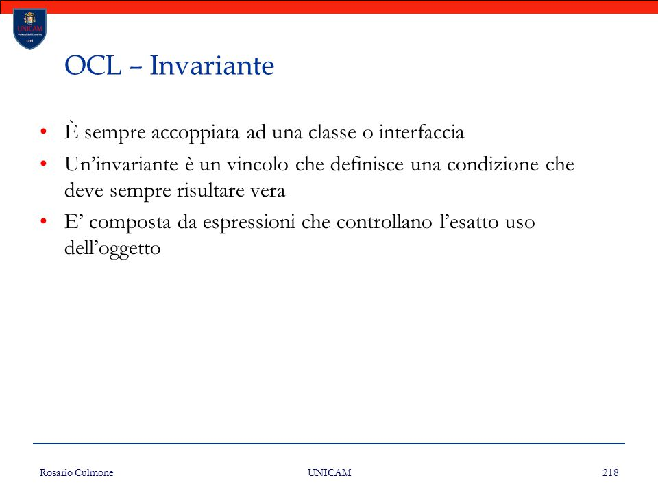 OCL – Invariante È sempre accoppiata ad una classe o interfaccia