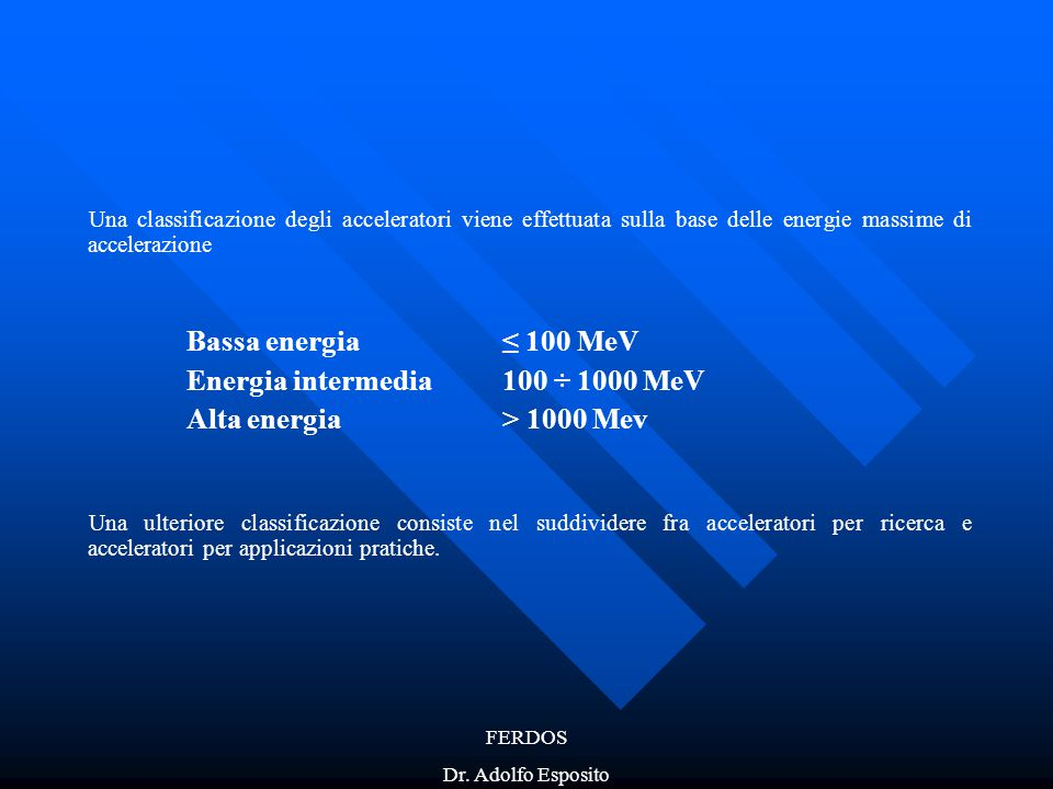 Energia intermedia 100 ÷ 1000 MeV Alta energia > 1000 Mev