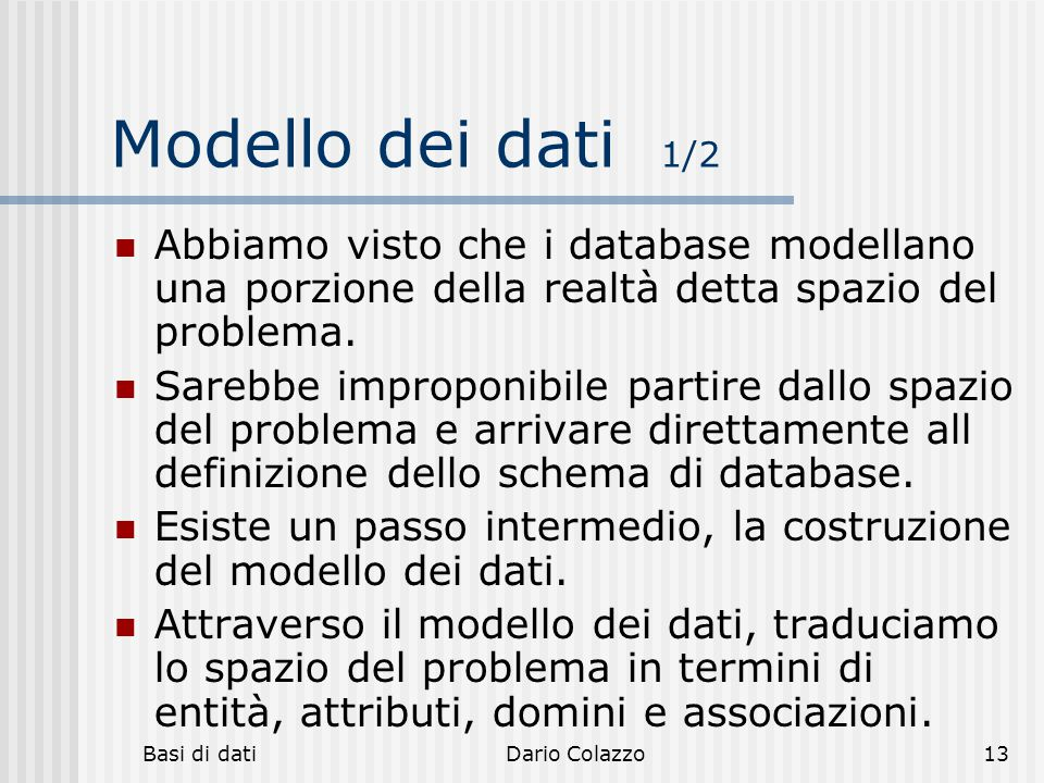 hh hhh. Modello dei dati 1/2. Abbiamo visto che i database modellano una porzione della realtà detta spazio del problema.