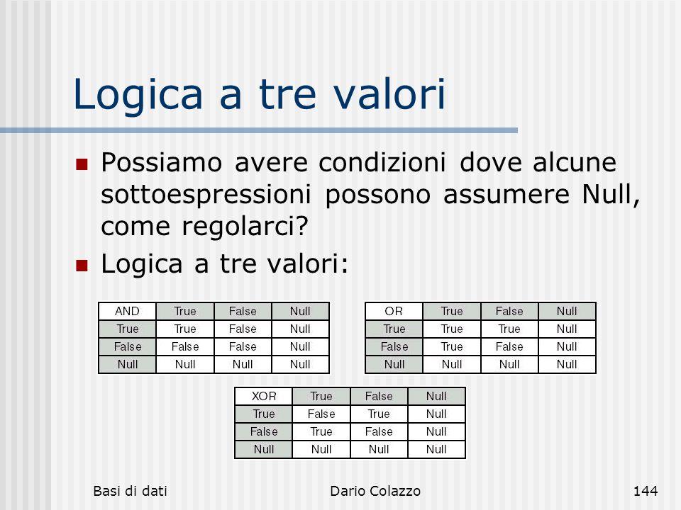 Logica a tre valori Possiamo avere condizioni dove alcune sottoespressioni possono assumere Null, come regolarci