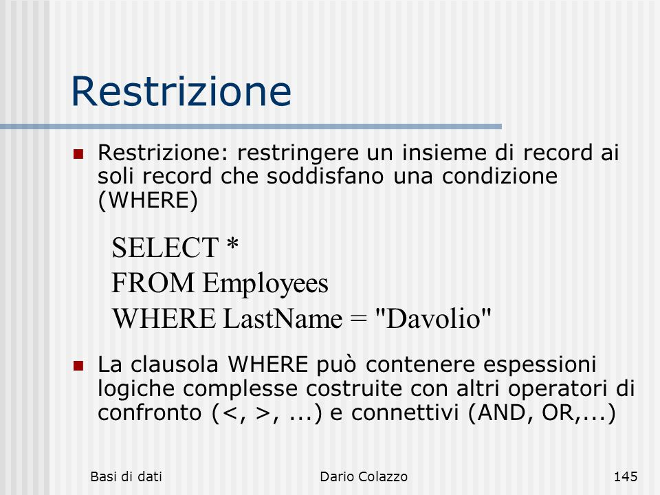 Restrizione SELECT * FROM Employees WHERE LastName = Davolio