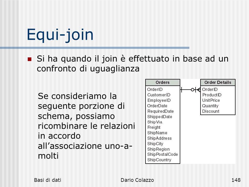 Equi-join Si ha quando il join è effettuato in base ad un confronto di uguaglianza.