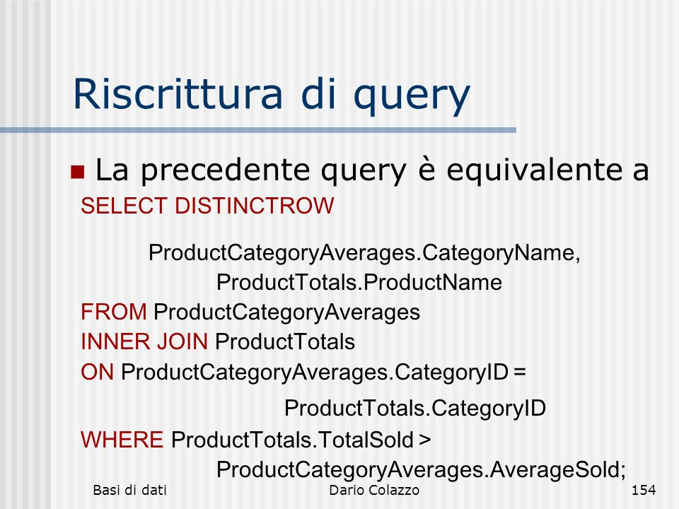 Riscrittura di query La precedente query è equivalente a