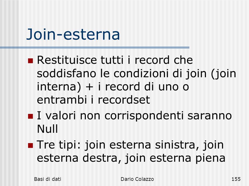 Join-esterna Restituisce tutti i record che soddisfano le condizioni di join (join interna) + i record di uno o entrambi i recordset.